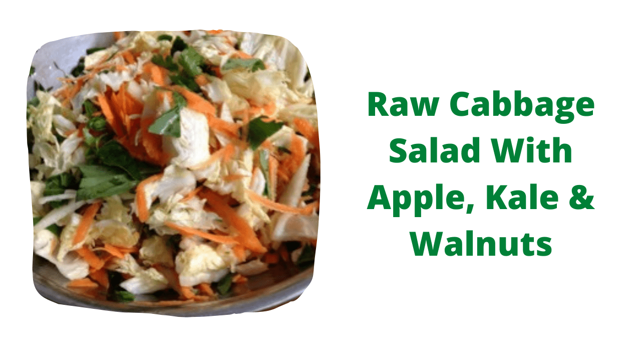 Raw Cabbage Salad With Apple, Kale & Walnuts