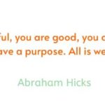 You-are-free-you-are-powerful-you-are-good-you-are-love-you-have-value-you-have-a-purpose-All-is-well-Abraham-Hicks